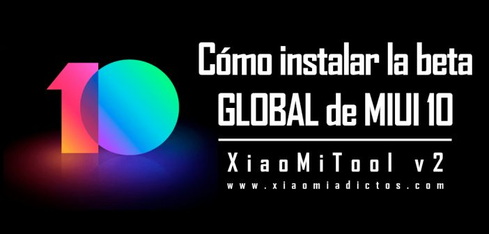 instalar ROM MIUI Global beta en dispositivo móvil Xiaomi. Noticias Xiaomi Adictos