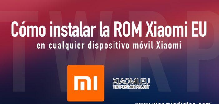 Como instalar la ROM Xiaomi EU en cualquier dispositivo móvil. Noticias Xiaomi Adictos.