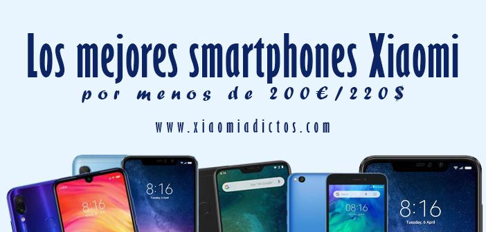 Los mejores smartphones y moviles xiaomi por menos de 200 euros o 220 dolares americanos. Noticias Xiaomi Adictos