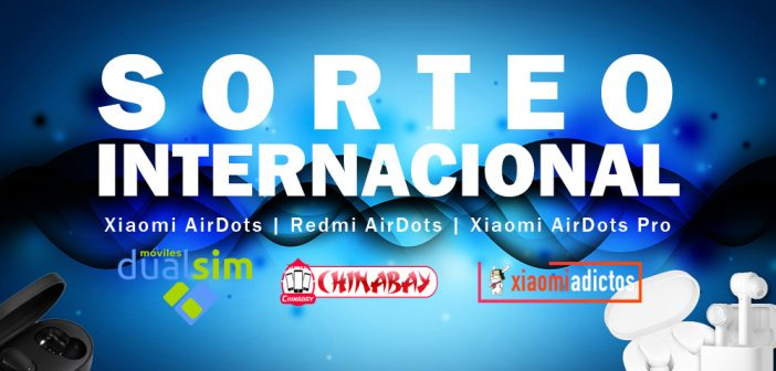 Sorteo Internacional Xiaomi AirDots Pro y Redmi AirDots. Noticias Xiaomi Adictos