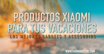 Mejores productos, accesorios y gadgets para tus vacaciones de verano Xiaomi. Noticias Xiaomi Adictos
