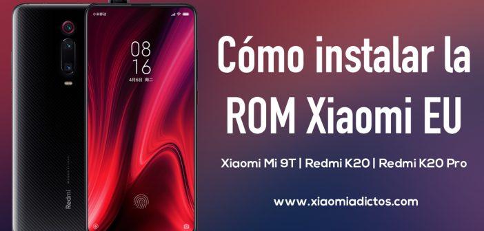 Como instalar la ROM Xiaomi EU en el Redmi K20, K20 Pro y Xiaomi Mi 9T. Noticias Xiaomi Adictos