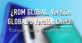 GLOBAL ROM, Versión GLobal o CN Version China, diferencias, cual es cada una. Noticias Xiaomi Adictos