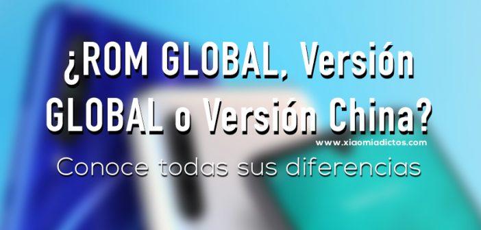 GLOBAL ROM, Versión GLobal o CN Version China, diferencias, cual es cada una. Noticias Xiaomi Adictos